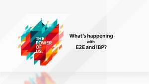 What's happening with E2E and IBP?